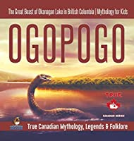 Ogopogo - The Great Beast of Okanagan Lake in British Columbia - Mythology for Kids - True Canadian Mythology, Legends & Folklore
