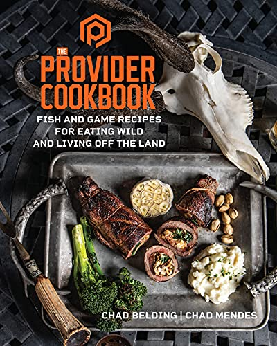 Compare Textbook Prices for The Provider Cookbook: Fish and Game Recipes for Eating Wild and Living Off the Land  ISBN 9781637740163 by Belding, Chad,Mendes, Chad