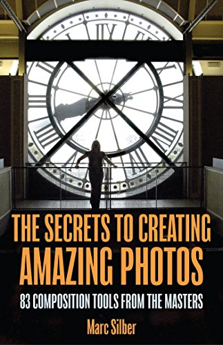 The Secrets to Creating Amazing Photos: 83 Composition Tools from the Masters (Photography Book)