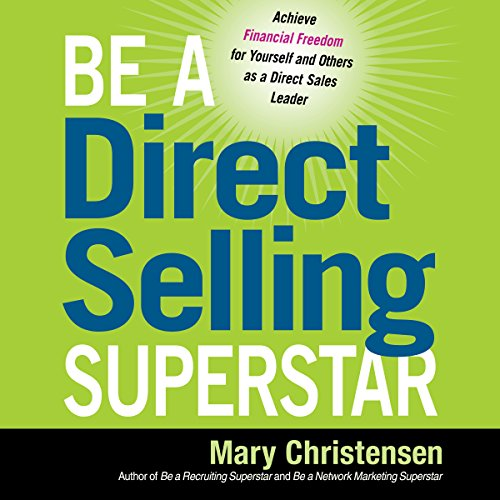 Be a Direct Selling Superstar     Achieve Financial Freedom for Yourself and Others as a Direct Sales Leader              By:                                                                                                                                 Mary Christensen                               Narrated by:                                                                                                                                 Lesley Parkin                      Length: 6 hrs and 43 mins     1 rating     Overall 5.0