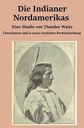 Die Indianer Nordamerikas: Eine Studie von Theodor Waitz