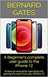 A Beginner's complete user guide to the iPhone 12 : A How-to