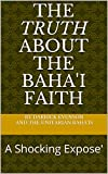 The Truth About the Baha'i Faith: A Shocking Expose' (English Edition)