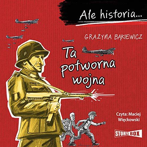 Ale historia... Ta potworna wojna audiobook cover art