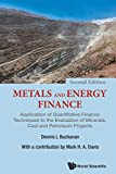 Metals And Energy Finance: Application Of Quantitative Finance Techniques To The Evaluation Of Minerals, Coal And Petroleum Projects (Second Edition)
