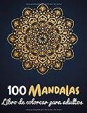 100 Mandalas libro de colorear para adultos: Arte antiestrés - Mandalas para meditar para calmar el...