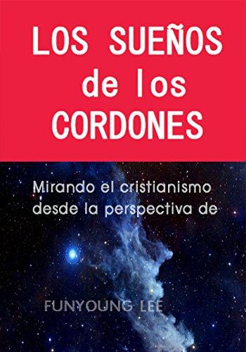 LOS SUEÑOS de los CORDONES: Mirando el cristianismo desde la perspectiva de Jesús. (Spanish Edition)