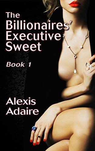 The Billionaires' Executive Sweet, Book 1: (Alpha Billionaire Romance)