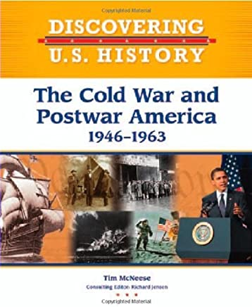 [( The Cold War and Postwar America: 1946-1963 )] [by: Tim McNeese] [May-2010]