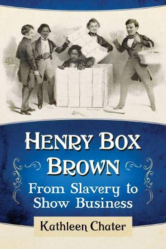 Henry Box Brown: From Slavery to Show Business