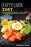 Fatty Liver Diet: MEGA BUNDLE - 6 Manuscripts in 1 - 240+ Fatty liver - friendly recipes for a balanced and healthy diet