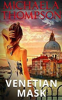 Venetian Mask: A Michaela Thompson International Thriller by [Michaela Thompson]