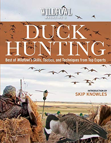 Wildfowl Magazine's  Duck Hunting: Best of Wildfowl's Skills, Tactics, and Techniques from Top Experts by [Skip Knowles]