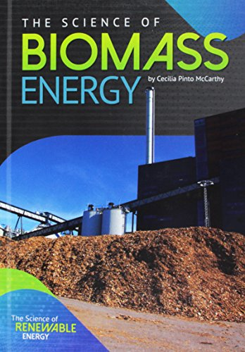 The Science of Biomass Energy (Science of Renewable Energy)