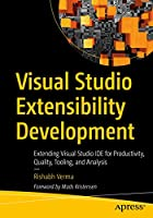Visual Studio Extensibility Development: Extending Visual Studio IDE for Productivity, Quality, Tooling, and Analysis Front Cover