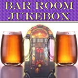 Bar Room Jukebox - The Best Bar and Pub Drinking Songs