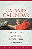 Caesar's Calendar: Ancient Time and the Beginnings of History (Volume 65)