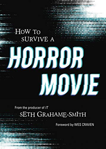 Compare Textbook Prices for How to Survive a Horror Movie: All the Skills to Dodge the Kills Reprint Edition ISBN 9781683691464 by Grahame-Smith, Seth