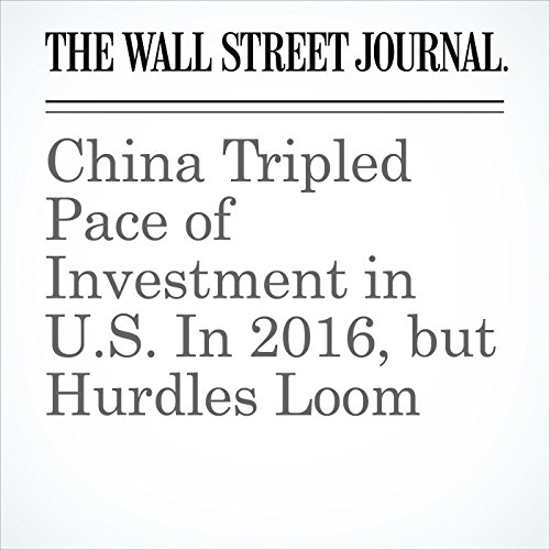 China Tripled Pace of Investment in U.S. In 2016, but Hurdles Loom copertina