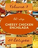 Oh! Top 50 Cheesy Chicken Enchilada Recipes Volume 3: Keep Calm and Try Cheesy Chicken Enchilada Cookbook