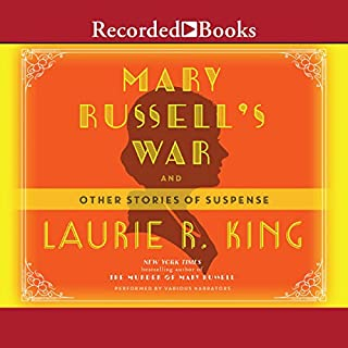 Mary Russell's War     And Other Stories of Suspense              Written by:                                                                                                                                 Laurie R. King                               Narrated by:                                                                                                                                 Jenny Sterlin                      Length: 9 hrs and 57 mins     2 ratings     Overall 5.0