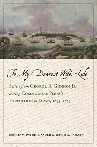 To My Dearest Wife, Lide: Letters from George B. Gideon Jr. during Commodore Perry's Expedition to Japan, 1853–1855 (Maritime Currents: History and Archaeology)