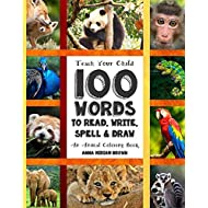 Teach Your Child - 100 Words To Read, Write, Spell and Draw: Dyslexia Games Presents: 100 Words That Every Child Should Master By Age 10 - An Animal Coloring Book (A Pocket Sized Workbook) (Volume 1)