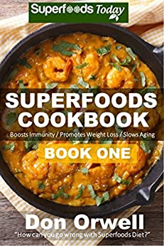 Superfoods Cookbook: Over 95 Quick & Easy Gluten Free Low Cholesterol Whole Foods Recipes full of Antioxidants & Phytochemicals (Natural Weight Loss Transformation Book 29) by [Don Orwell, Lorraine Reguly]