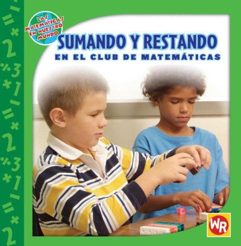 Sumando Y Restando En El Club De Matematicas/ Adding and Subtracting in Math Club (Las Matematicas En Nuestro Mundo/ Mat