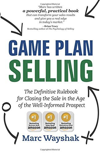 Game Plan Selling: The Definitive Rulebook for Closing the Sale in the Age of the Well-Informed Prospect by Wayshak, Marc (January 28, 2014) Paperback