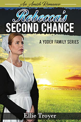 An Amish Romance: Rebecca's Second Chance: A Yoder Family Series
