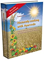 Heavenly cooking with Ayurveda: A great ayurvedic cookbook with detailed chapters on herbs and spices