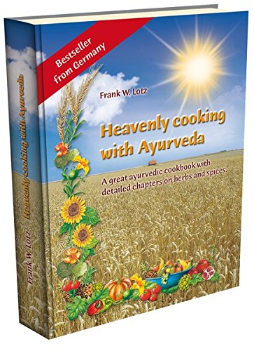 Heavenly cooking with Ayurveda: A great ayurvedic cookbook with detailed chapters on herbs & spices