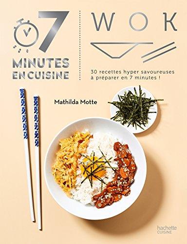 Wok : 30 recettes hyper savoureuses à cuisiner en 7 minutes ! (7 minutes en cuisine) (French Edition)