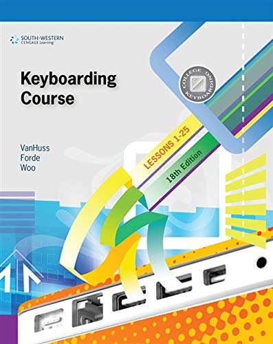 Compare Textbook Prices for Keyboarding Course, Lesson 1-25 with Keyboarding Pro 6: College Keyboarding 18 Edition ISBN 9781111426460 by Vanhuss, Susie H.,Forde, Connie M.,Woo, Donna L.