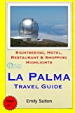 La Palma Travel Guide: Sightseeing, Hotel, Restaurant & Shopping Highlights [Idioma Inglés]
