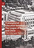 Transnational Education between The League of Nations and China: The Interwar Period (Global Histories of Education)