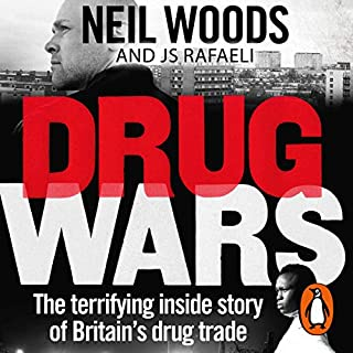 Drug Wars     The Terrifying Inside Story of Britain's Drug Trade              By:                                                                                                                                 Neil Woods,                                                                                        J S Rafaeli                               Narrated by:                                                                                                                                 Neil Woods                      Length: 11 hrs and 48 mins     64 ratings     Overall 4.5