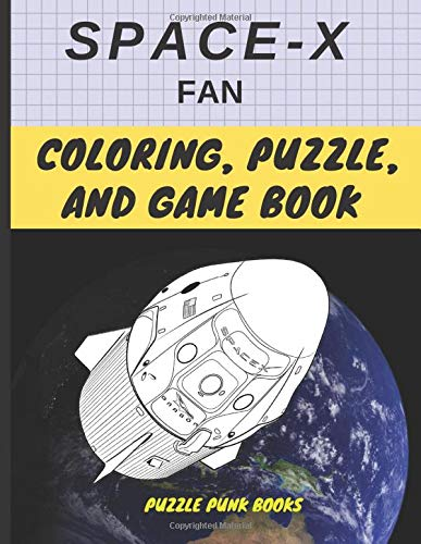 SpaceX Fan Coloring, Puzzle, and Game Book: Featuring exciting achievements from SpaceX, word puzzles with insightful messages from Elon Musk, and ... space for kids (Elon Musk for Kids, Band 5)