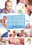 Le guide pratique de mon bébé de 0 à 1 an - Soin, hygiène, alimentation, développement