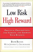 Low Risk, High Reward: Practical Prescriptions for Starting and Growing Your Business by Bob Reiss (2000-12-01)
