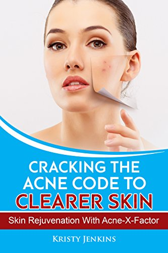 Cracking the Acne Code to Clearer Skin : Skin Rejuvenation with Acne-X-Factor (English Edition)
