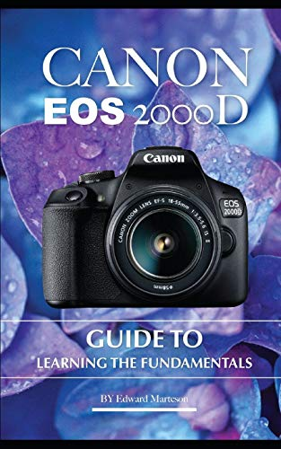 Canon EOS 2000D: Guide to Learning the Fundamentals