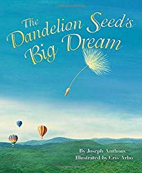 The Dandelion Seed's Big Dream by Joseph Anthony, illustrated by Cris Arbo