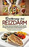 Ernährung bei Reizdarm - Die richtige Reizdarm Ernährung: Wie Sie mit der richtigen Ernährung Ihr Reizdarmsyndrom lindern: Das Reizdarm Kochbuch mit schnellen, leckeren und einfachen Rezepten