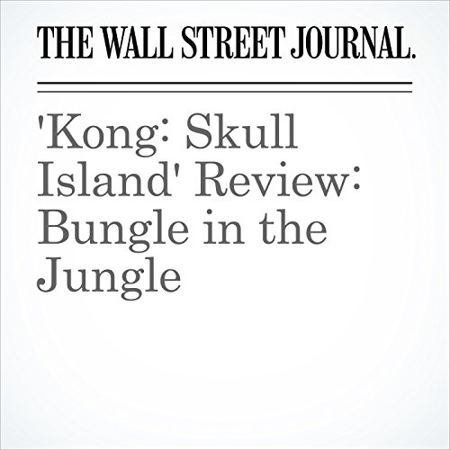 'Kong: Skull Island' Review: Bungle in the Jungle copertina
