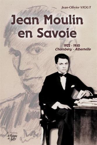 Jean Moulin en Savoie: 1922-1930 Chambéry / Alberville