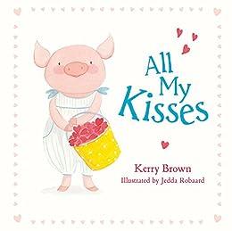 All My Kisses by [Kerry Brown, Jedda Robaard]