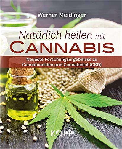 Natürlich heilen mit Cannabis: Neueste Forschungsergebnisse zu Cannabinoiden und Cannabidiol (CBD)