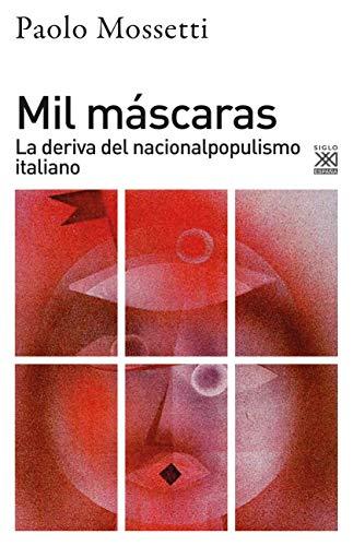Mil máscaras: La deriva del nacionalpopulismo italiano: 282 (Ciencias sociales)